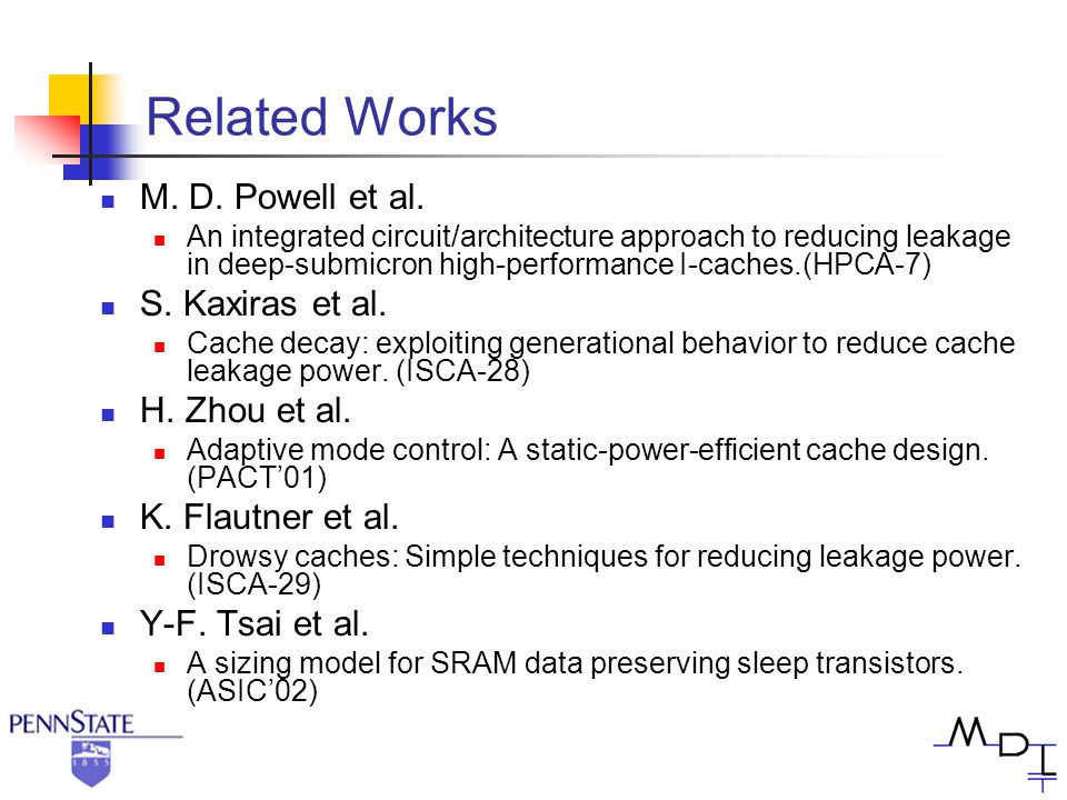 Related Works M. D. Powell et al. An integrated circuit/architecture approach to reducing leakage in deep-submicron high-performance I-caches.(HPCA-7)