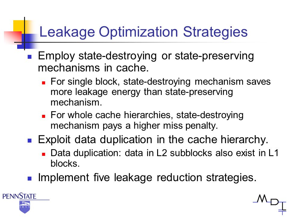 Leakage Optimization Strategies Employ state-destroying or state-preserving mechanisms in cache.