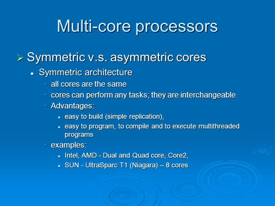 Multi-core processors  Symmetric v.s. asymmetric cores Symmetric architecture Symmetric architecture all cores are the sameall cores are the same cor