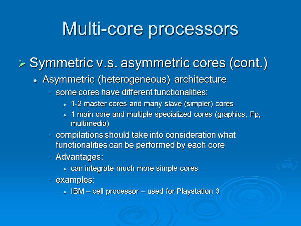 Multi-core processors  Symmetric v.s. asymmetric cores (cont.) Asymmetric (heterogeneous) architecture Asymmetric (heterogeneous) architecture some c