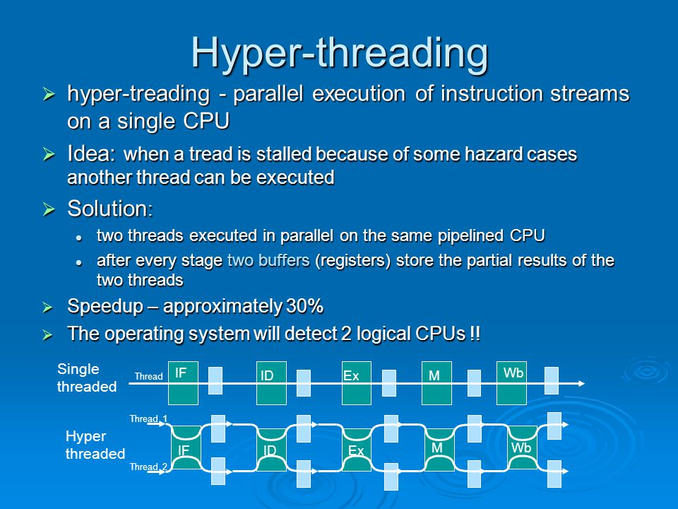 Hyper-threading  hyper-treading - parallel execution of instruction streams on a single CPU  Idea: when a tread is stalled because of some hazard ca