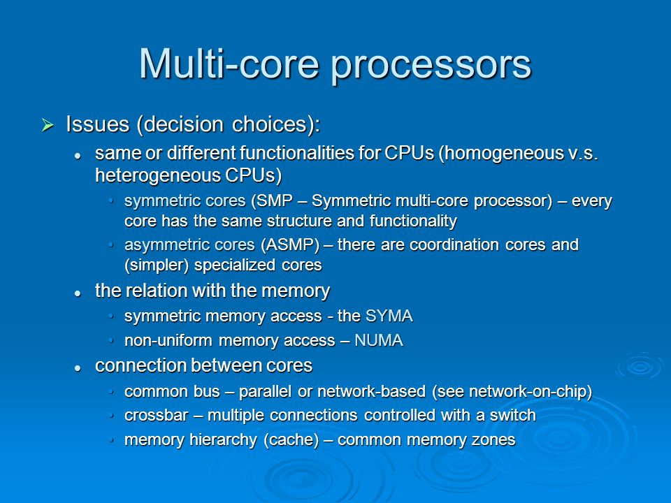 Multi-core processors  Issues (decision choices): same or different functionalities for CPUs (homogeneous v.s.