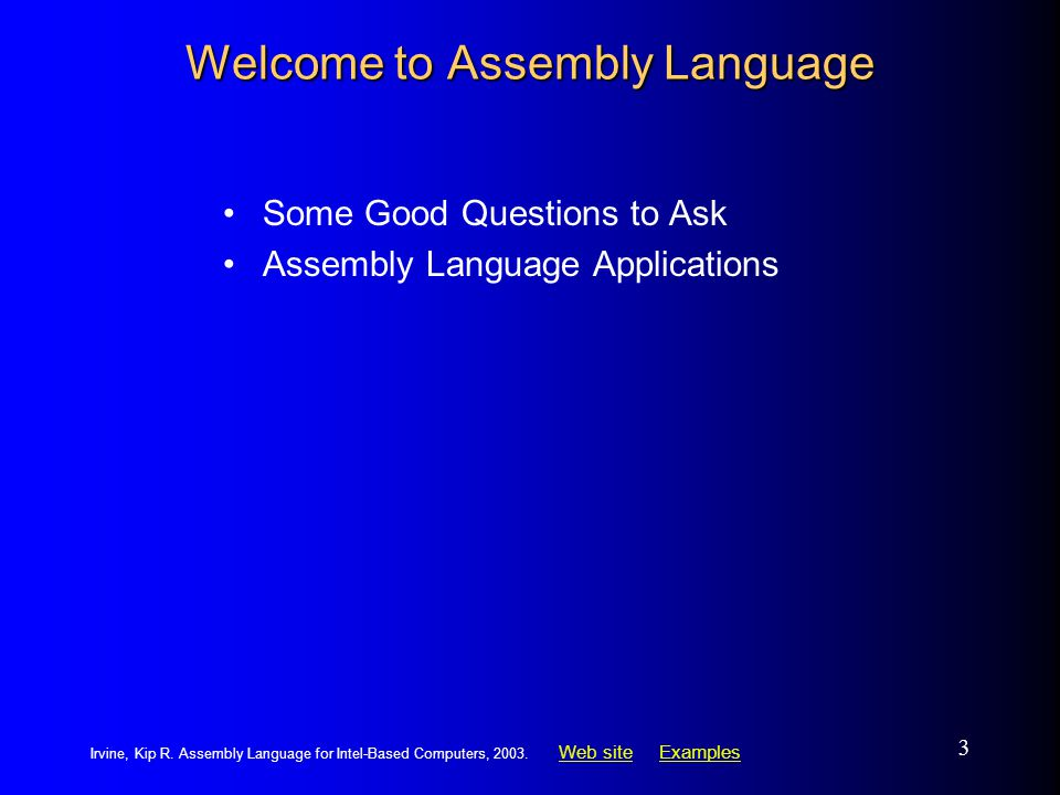 Web siteWeb site ExamplesExamples Irvine, Kip R.Assembly Language for Intel-Based Computers, 2003.