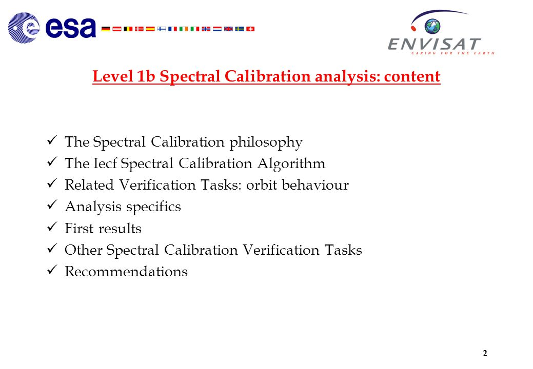2 Level 1b Spectral Calibration analysis: content The Spectral Calibration philosophy The Iecf Spectral Calibration Algorithm Related Verification Tasks: orbit behaviour Analysis specifics First results Other Spectral Calibration Verification Tasks Recommendations