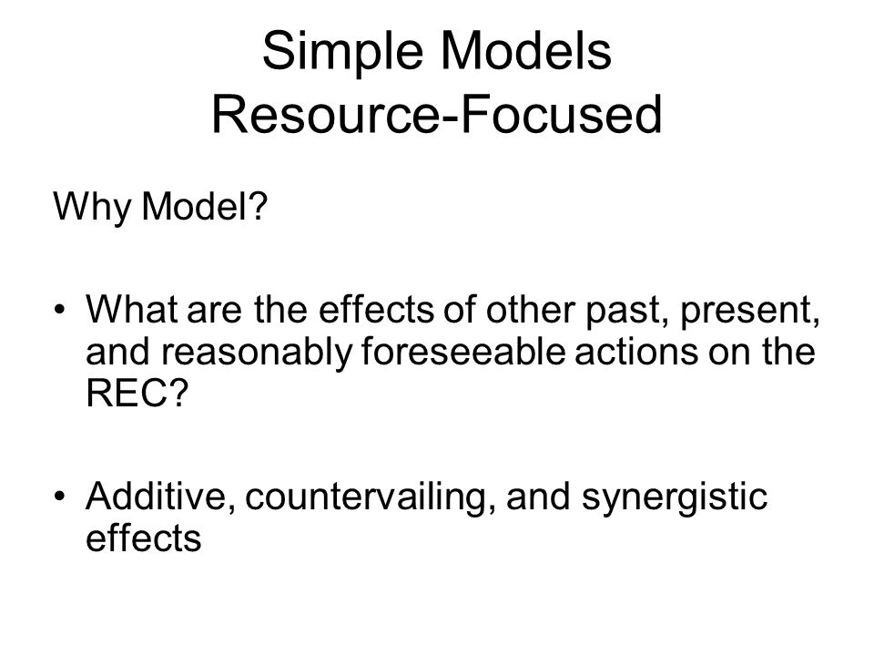 Simple Models REC model Exercise Identify the REC Identify the most obvious stressors Establish initial spatial and temporal bounds for REC Tentatively define sustainability Use Posterboard to Report