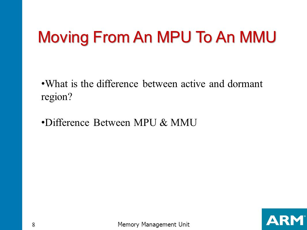 Moving From An MPU To An MMU 8 Memory Management Unit What is the difference between active and dormant region? Difference Between MPU & MMU
