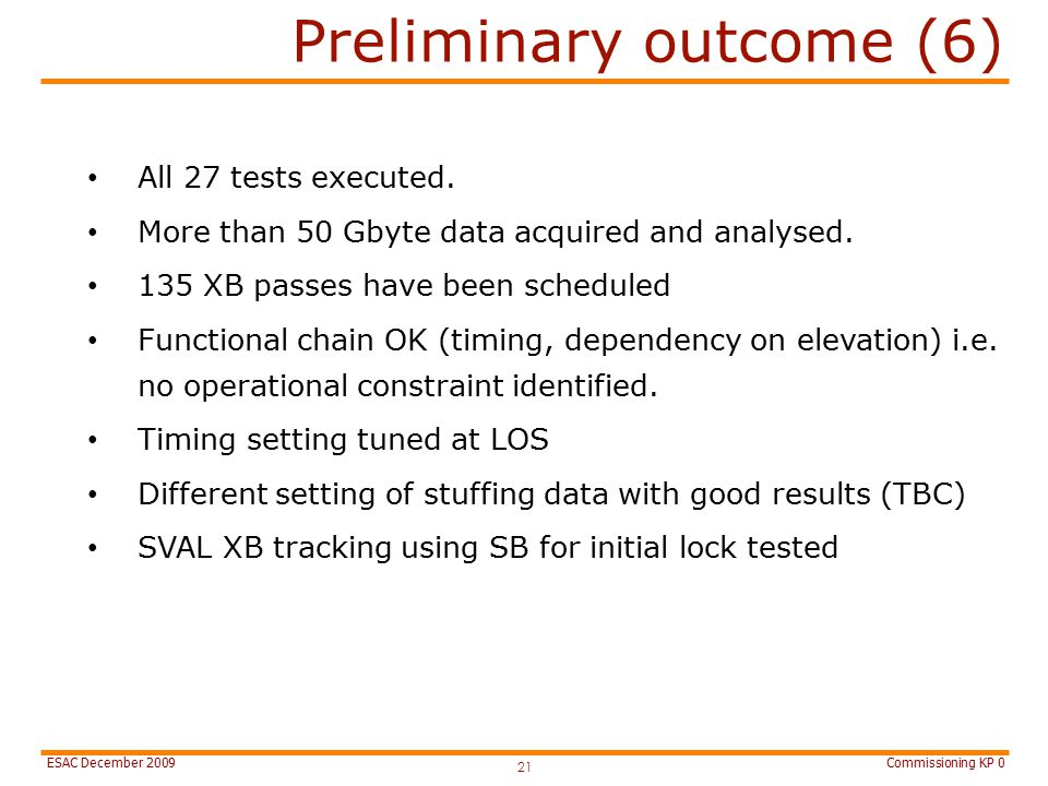 Commissioning KP 0ESAC December 2009 Preliminary outcome (6) 21 All 27 tests executed.