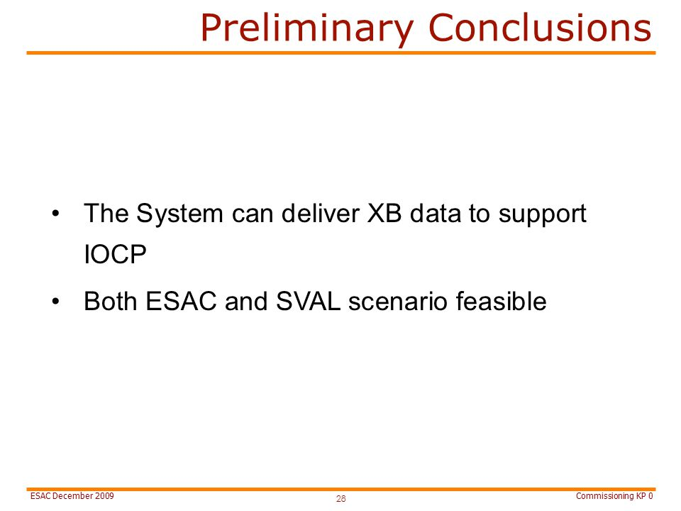 Commissioning KP 0ESAC December 2009 Preliminary Conclusions 28 The System can deliver XB data to support IOCP Both ESAC and SVAL scenario feasible
