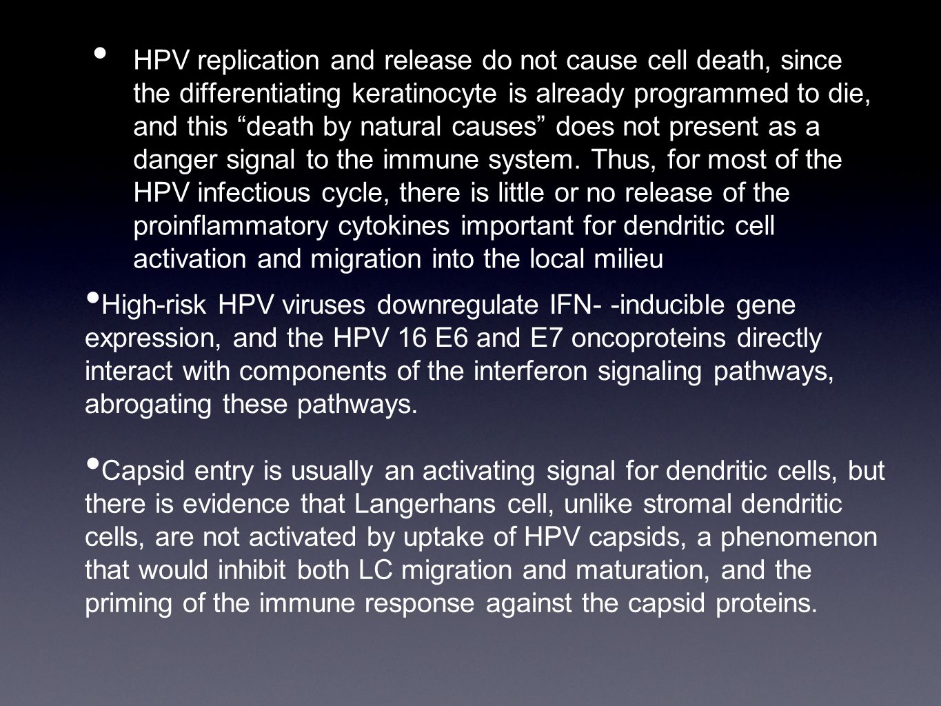 HPV replication and release do not cause cell death, since the differentiating keratinocyte is already programmed to die, and this death by natural causes does not present as a danger signal to the immune system.