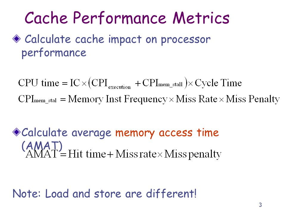 3 Calculate cache impact on processor performance Calculate average memory access time (AMAT) Note: Load and store are different.