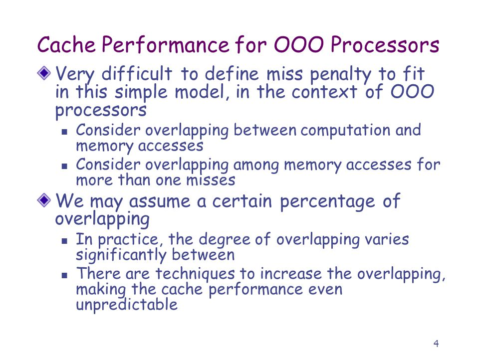 4 Cache Performance for OOO Processors Very difficult to define miss penalty to fit in this simple model, in the context of OOO processors Consider ov