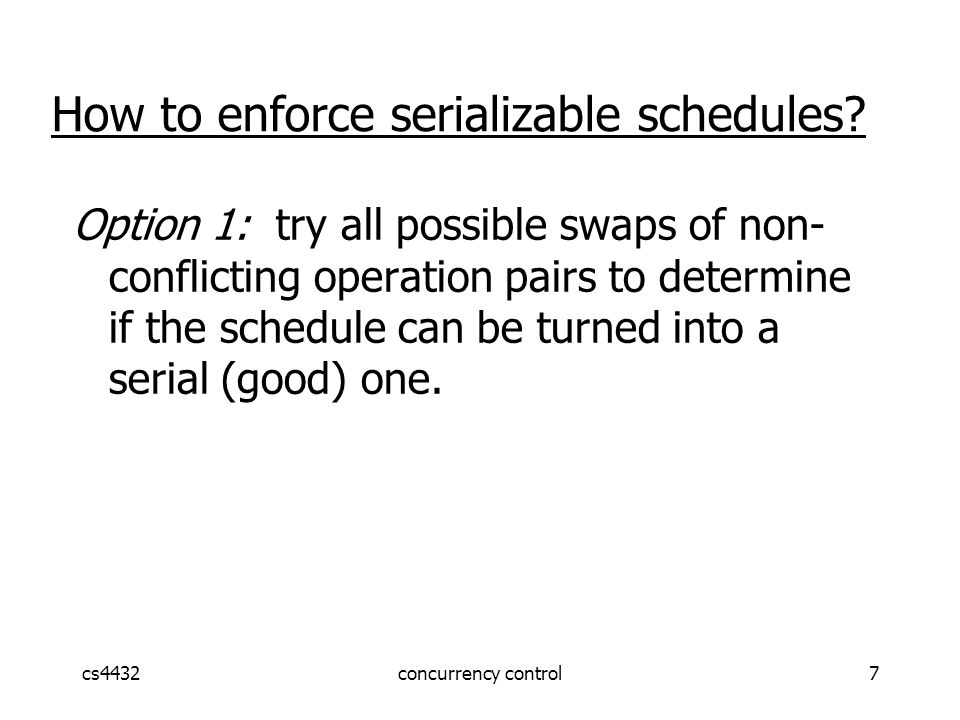 cs4432concurrency control8 How to enforce serializable schedules.