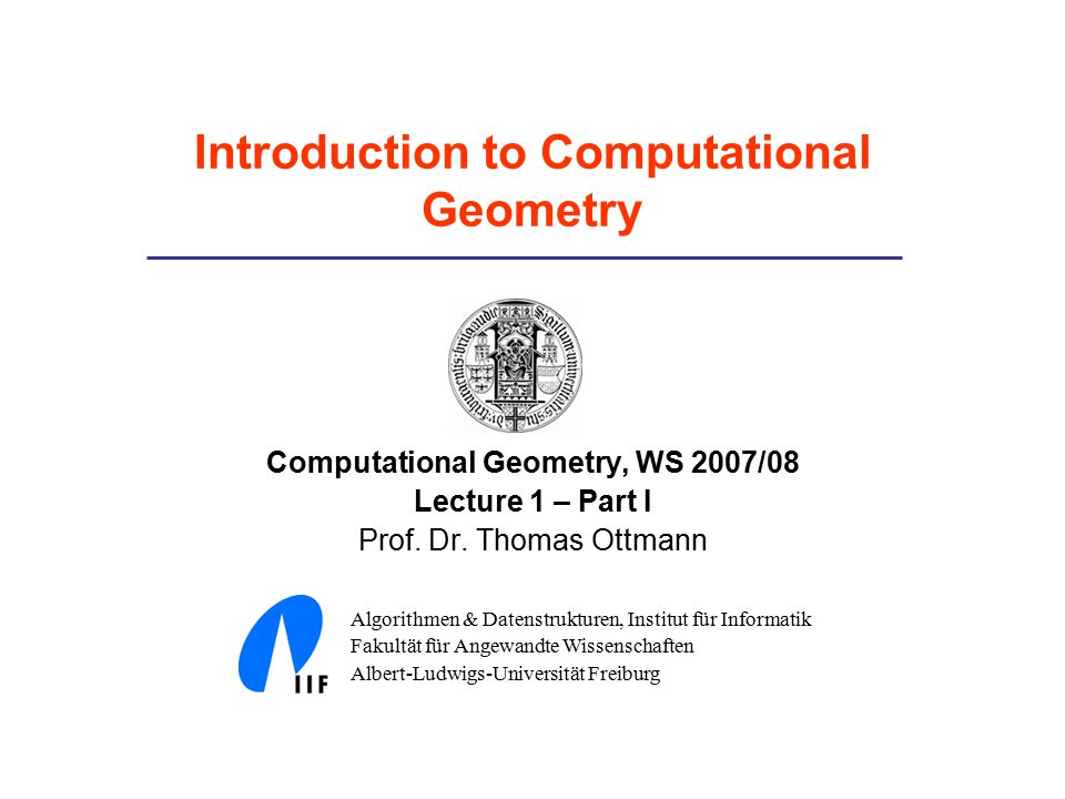 Introduction to Computational Geometry Computational Geometry, WS 2007/08 Lecture 1 – Part I Prof.