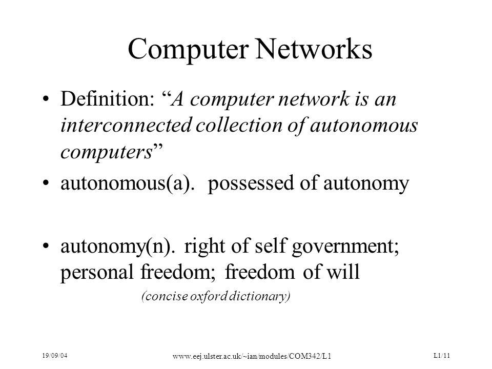 19/09/04 www.eej.ulster.ac.uk/~ian/modules/COM342/L1 L1/11 Computer Networks Definition: A computer network is an interconnected collection of autonomous computers autonomous(a).