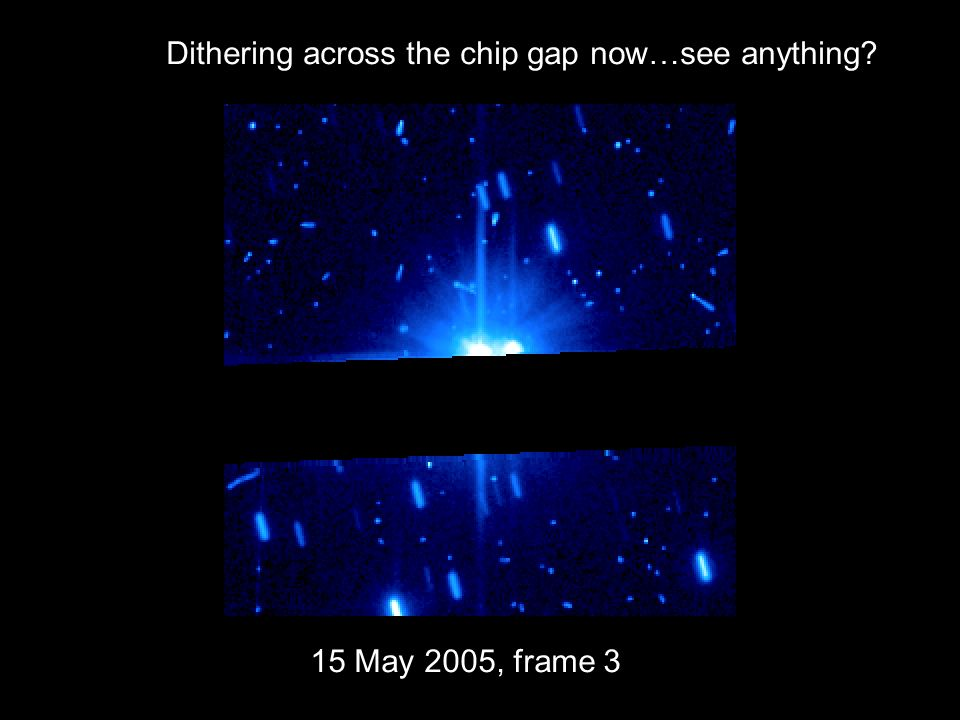 15 May 2005, frame 3 Dithering across the chip gap now…see anything