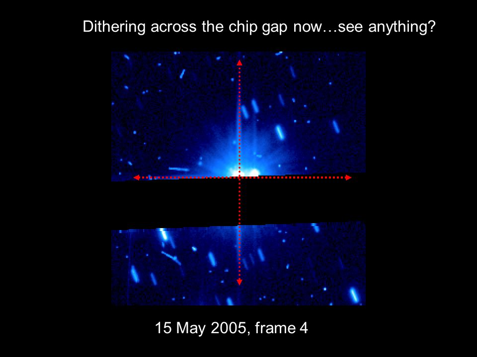 15 May 2005, frame 4 Dithering across the chip gap now…see anything