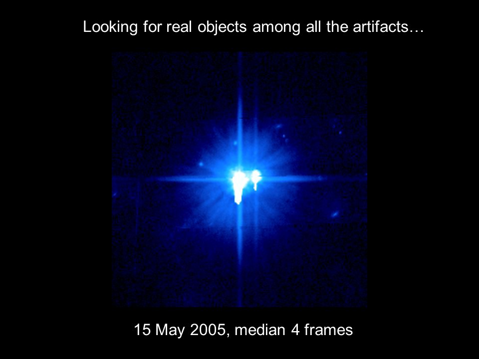15 May 2005, median 4 frames Looking for real objects among all the artifacts…