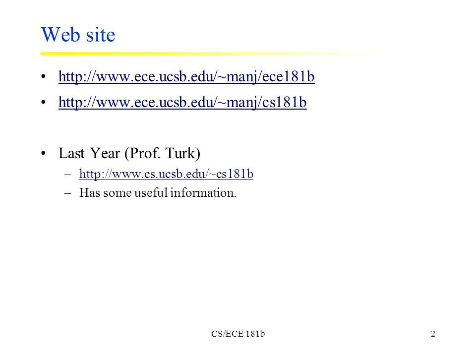 CS/ECE 181b2 Web site http://www.ece.ucsb.edu/~manj/ece181b http://www.ece.ucsb.edu/~manj/cs181b Last Year (Prof.