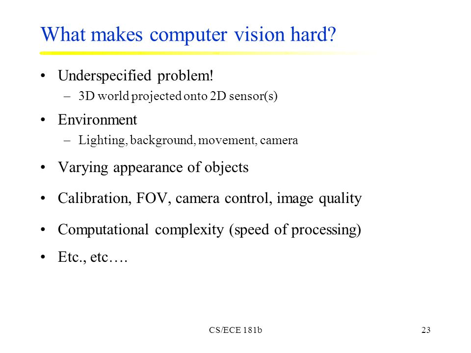 CS/ECE 181b23 What makes computer vision hard. Underspecified problem.