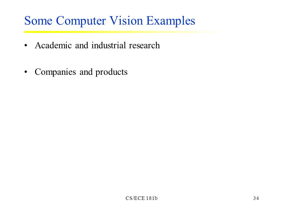 CS/ECE 181b34 Some Computer Vision Examples Academic and industrial research Companies and products