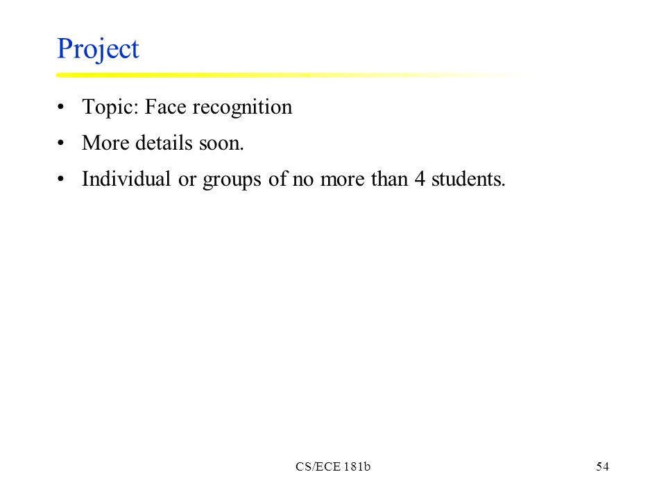CS/ECE 181b54 Project Topic: Face recognition More details soon.