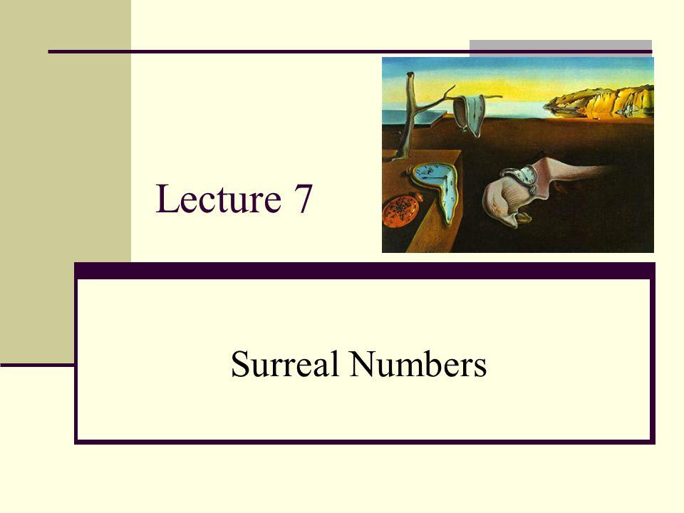 Examples of Sums: For surreals x = {x L1,…|x R1,…}, y = {y L1,…|y R1,…}, x+y = {x L1 +y,…,x+y L1,…|x R1 +y,…,x+y R1,…} Examples: 1 + 1 = {0|} + {0|} = {0+1,1+0|} = {1|} = 2 2 + 1 = {1|} + {0|} = {1+1,2+0|} = {2|} = 3, etc..