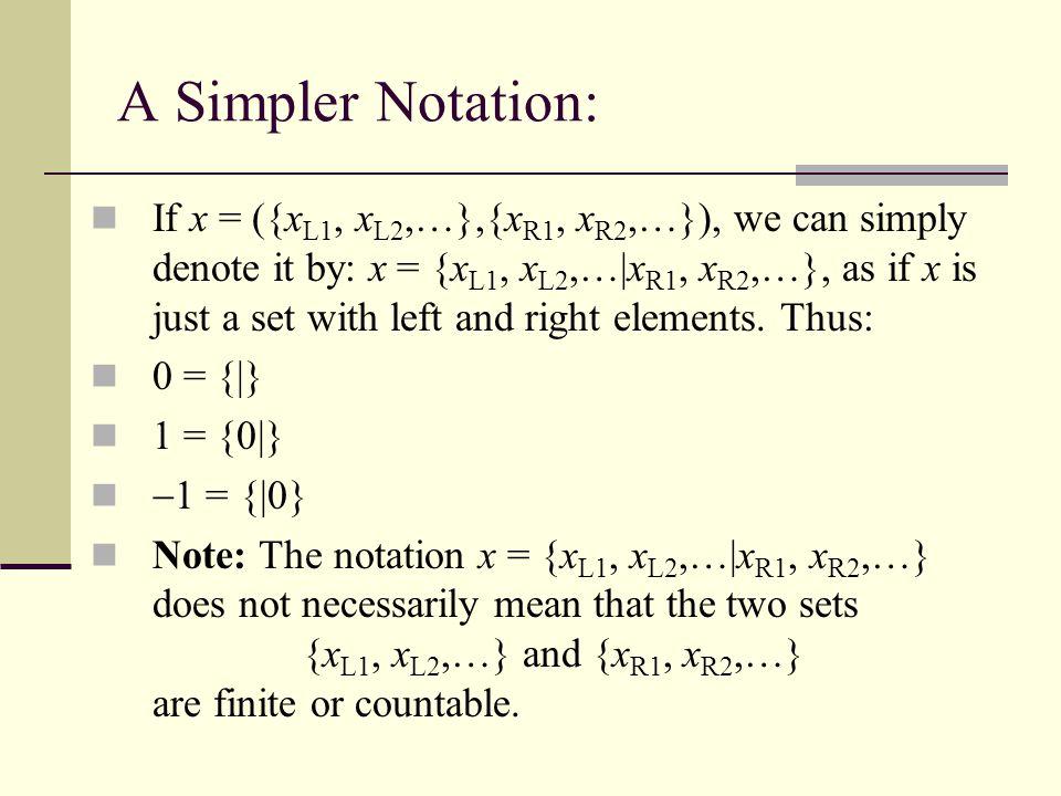 More Surreals: 0 = {|} 1 = {0|} 2 = {1|} 3 = {2|}, actually 3 = ({({({({},{})},{})},{})},{})....