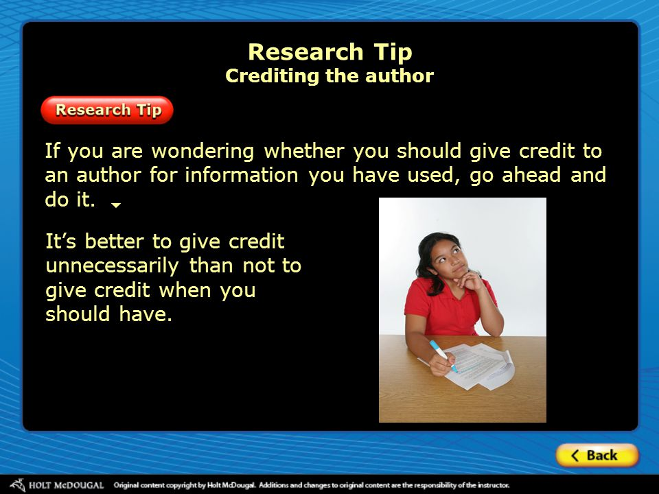 Research Tip Crediting the author It's better to give credit unnecessarily than not to give credit when you should have. If you are wondering whether
