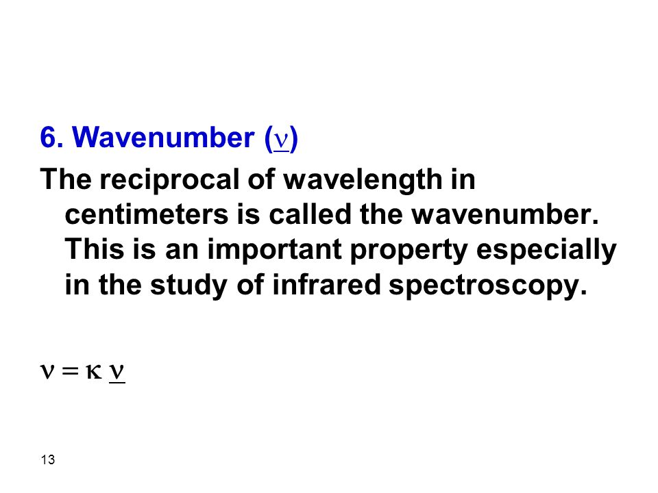 13 6. Wavenumber ( ) The reciprocal of wavelength in centimeters is called the wavenumber.
