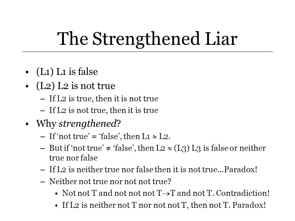 Dialetheism There are some true contradictions It is rational to believe that there are true contradictions Dialethia: both true and false –E.g.