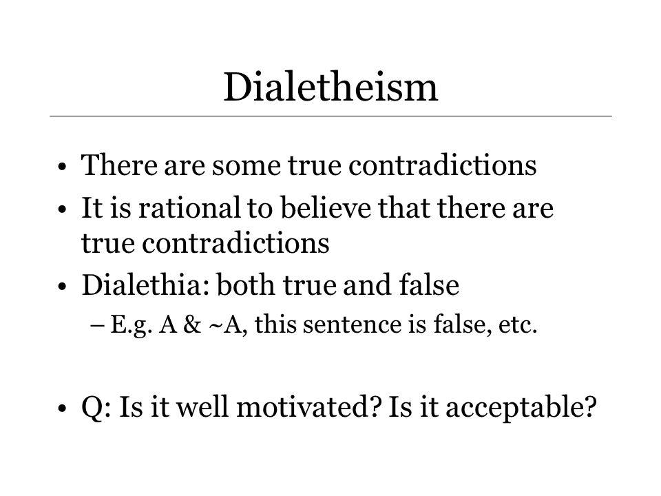Dialetheism: Motivation Liar provides an argument for dialethia –(Cf.