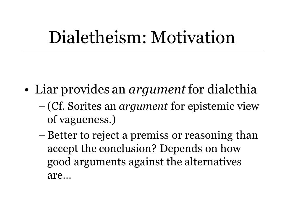 Dialetheism: Motivation Solves other paradoxes.–E.g.
