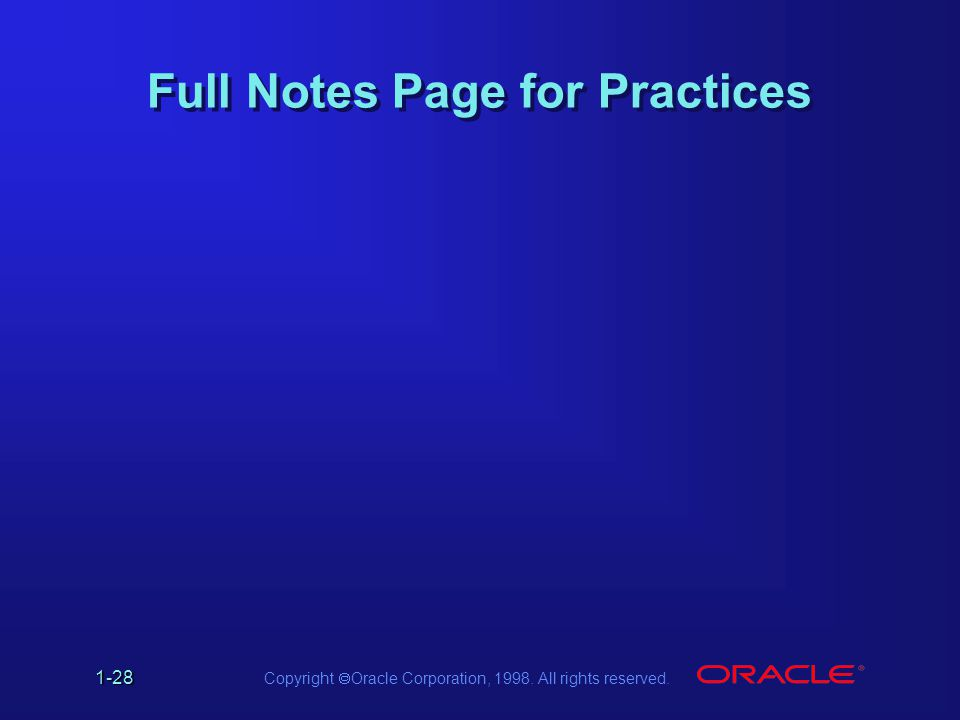 Copyright  Oracle Corporation, 1998. All rights reserved. 1-28 Full Notes Page for Practices