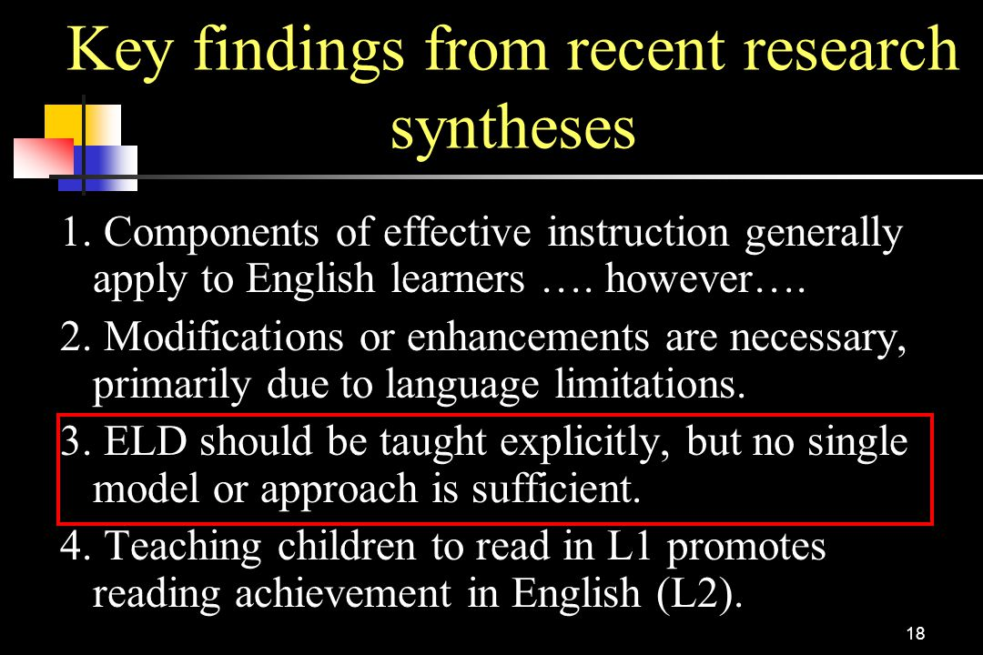 18 Key findings from recent research syntheses 1. Components of effective instruction generally apply to English learners …. however…. 2. Modification