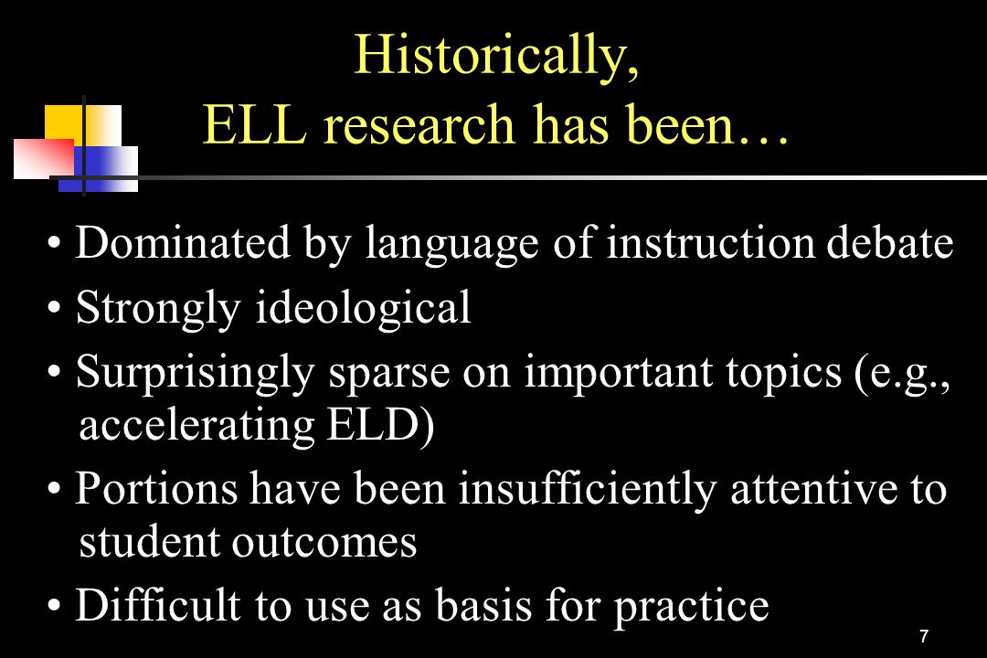 7 Historically, ELL research has been… Dominated by language of instruction debate Strongly ideological Surprisingly sparse on important topics (e.g.,