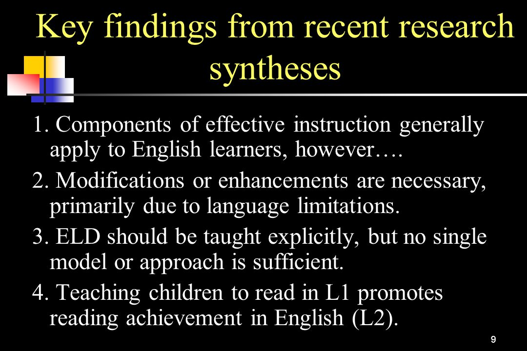 9 Key findings from recent research syntheses 1. Components of effective instruction generally apply to English learners, however…. 2. Modifications o