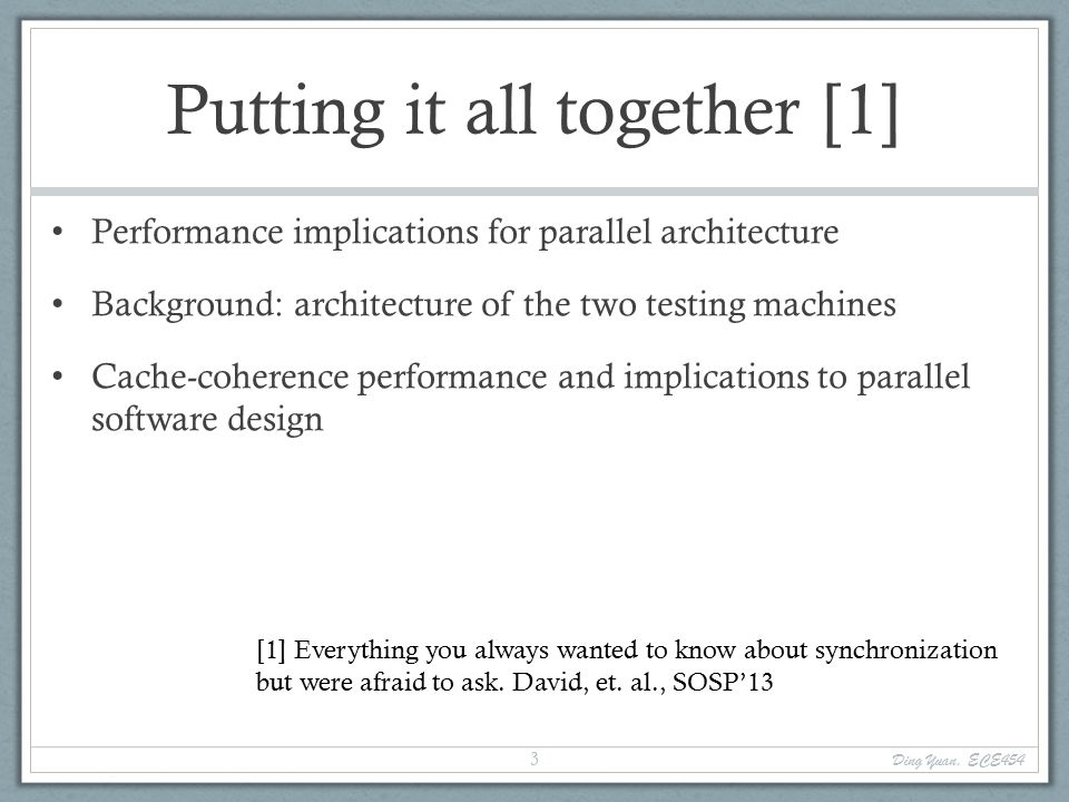 Putting it all together [1] Performance implications for parallel architecture Background: architecture of the two testing machines Cache-coherence performance and implications to parallel software design [1] Everything you always wanted to know about synchronization but were afraid to ask.