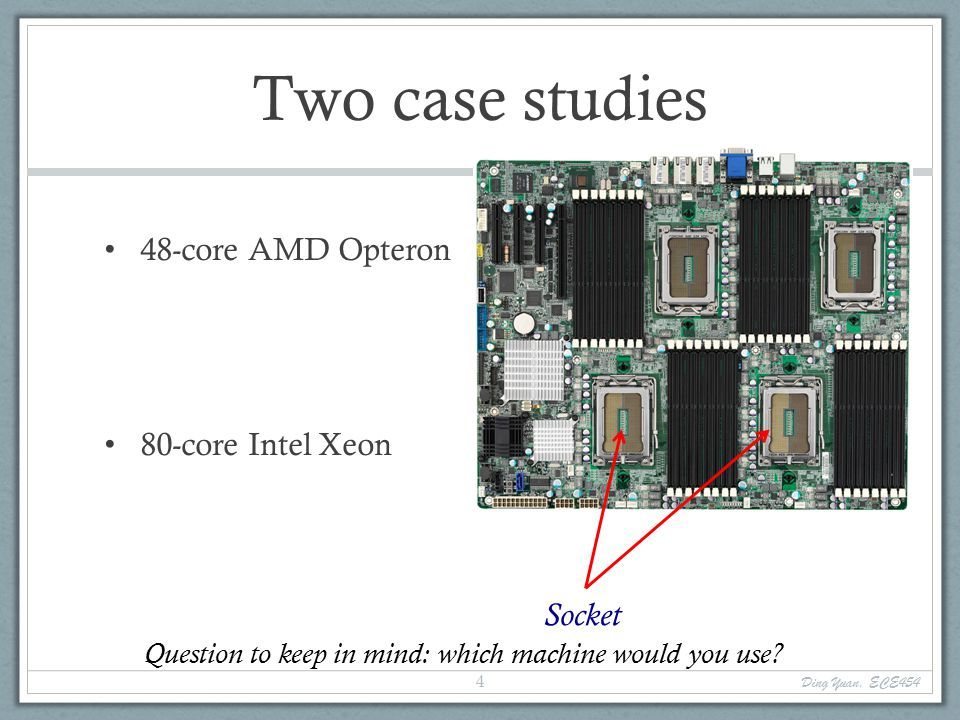 Two case studies 48-core AMD Opteron 80-core Intel Xeon Socket Question to keep in mind: which machine would you use.