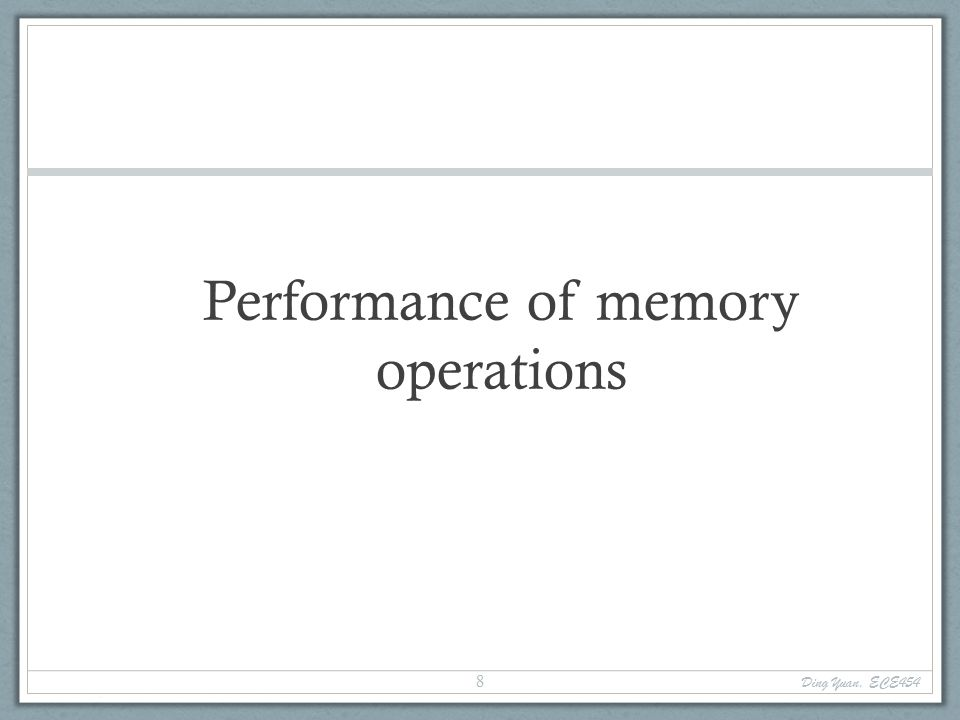 Performance of memory operations Ding Yuan, ECE454 8