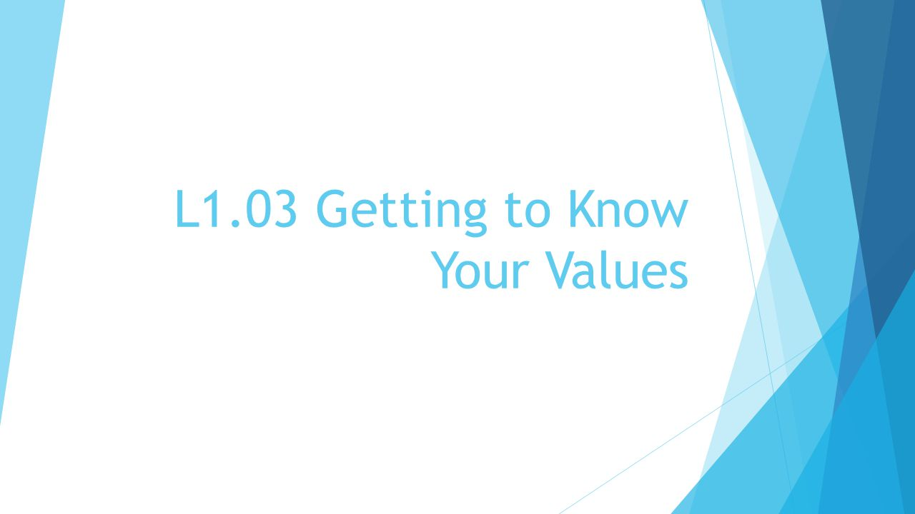 L1.03 Getting to Know Your Values