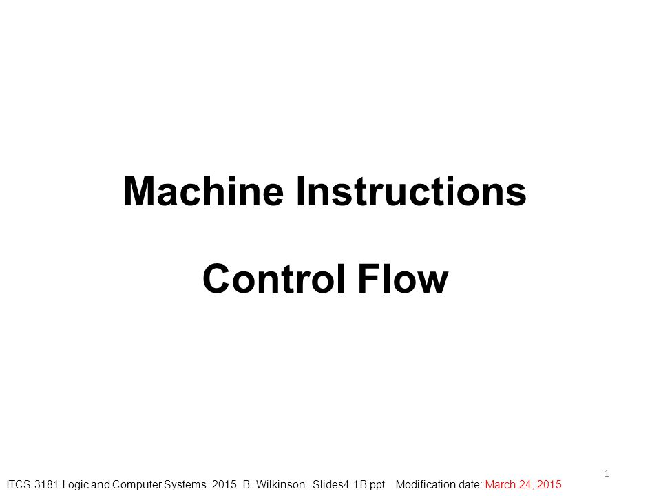 Machine Instructions Control Flow 1 ITCS 3181 Logic and Computer Systems 2015 B.