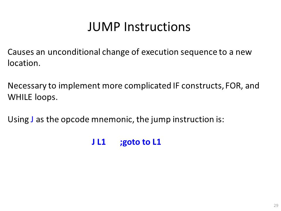 29 JUMP Instructions Causes an unconditional change of execution sequence to a new location.