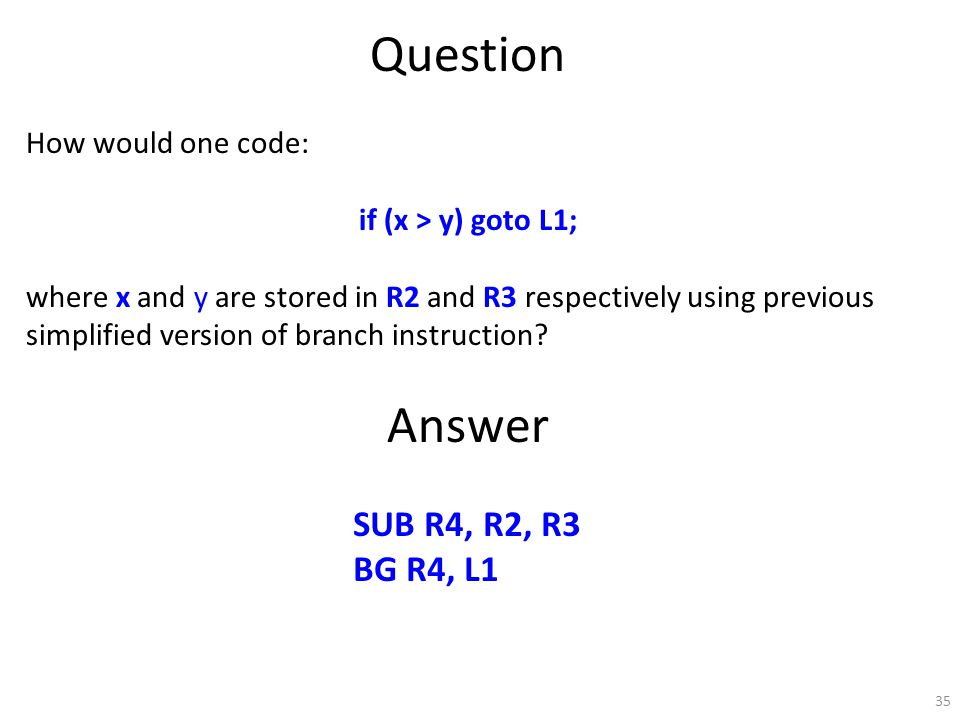 35 Question How would one code: if (x > y) goto L1; where x and y are stored in R2 and R3 respectively using previous simplified version of branch instruction.