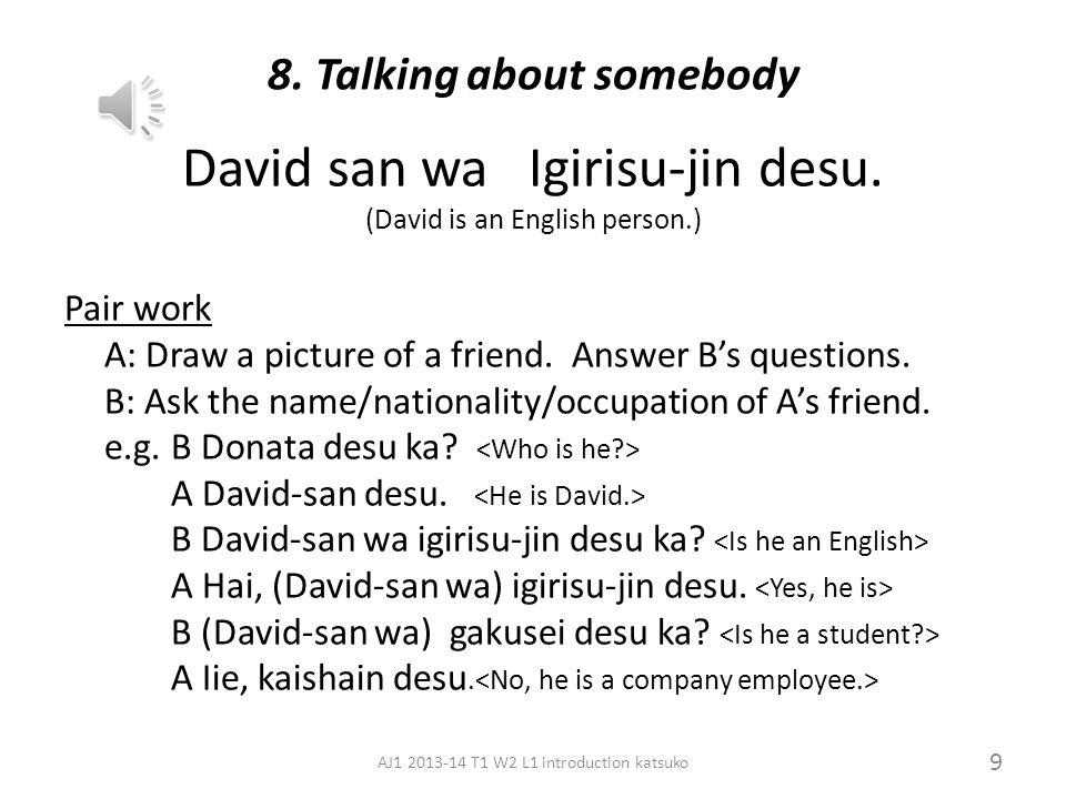 7. Job gakusei (student), sensei (teacher), hisho (secretary), enjinia, bengoshi (lawyer), kaishain (company worker) BT no kaisha-in (company worker f
