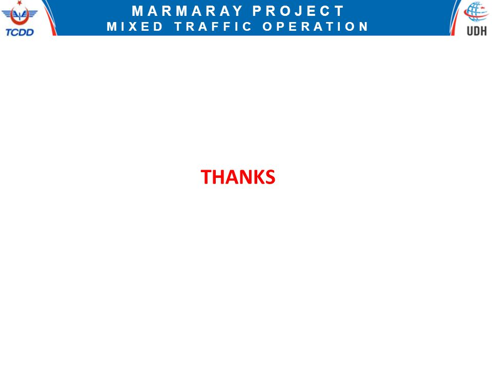 MARMARAY PROJECT MIXED TRAFFIC OPERATION CONCLUSION  CAPACITY REQIREMENTS MET  TWO DIFFERENT SYSTEM ON THE SAME TRACKS  SAFE OPERATION WITHOUT ANY