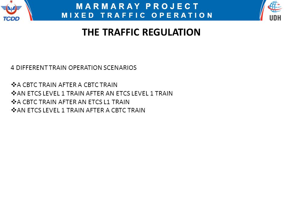 MARMARAY PROJECT MIXED TRAFFIC OPERATION THE TRAFFIC REGULATION 4 DIFFERENT TRAIN OPERATION SCENARIOS  A CBTC TRAIN AFTER A CBTC TRAIN  AN ETCS LEVEL 1 TRAIN AFTER AN ETCS LEVEL 1 TRAIN  A CBTC TRAIN AFTER AN ETCS L1 TRAIN  AN ETCS LEVEL 1 TRAIN AFTER A CBTC TRAIN