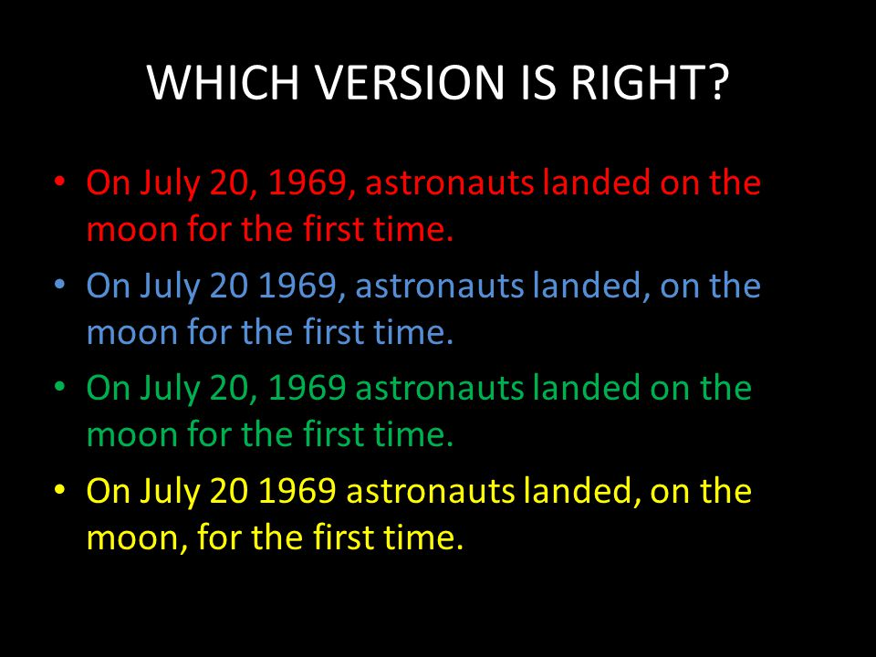 WHICH VERSION IS RIGHT.On July 20, 1969, astronauts landed on the moon for the first time.