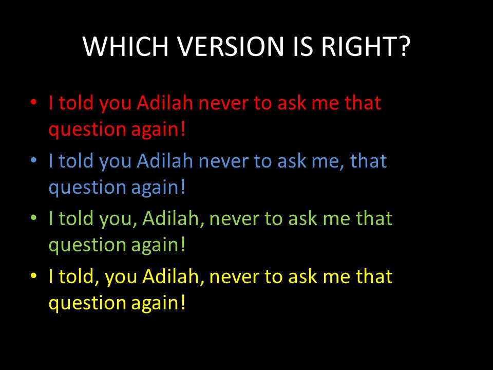 WHICH VERSION IS RIGHT.I told you Adilah never to ask me that question again.