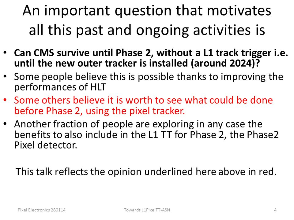 An important question that motivates all this past and ongoing activities is Can CMS survive until Phase 2, without a L1 track trigger i.e.