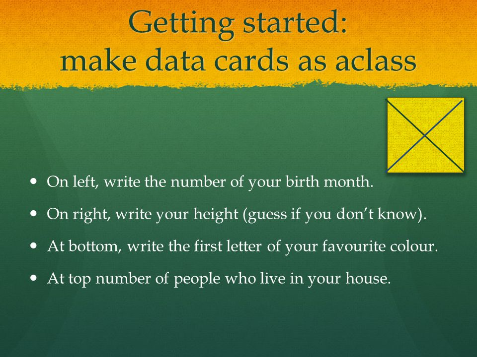 Getting started: make data cards as aclass On left, write the number of your birth month.